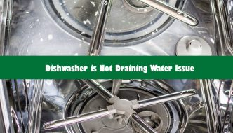 Dishwasher Not Draining Water Issue: 9 Common Reasons & Ways to Fix